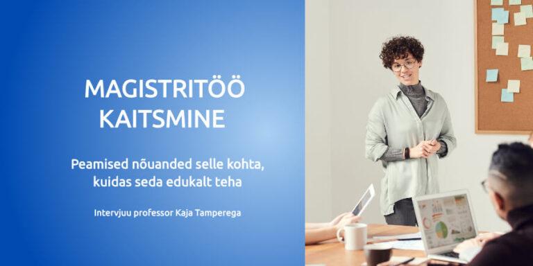 Magistritöö ja lõputöö kaitsmine – näpunäiteid professor Kaja Tamperelt