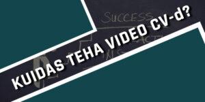 Kuidas teha korralik video CV?
